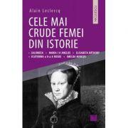 Cele mai crude femei din istorie - Alain Leclercq