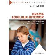 Drama copilului interior - Alice Miller