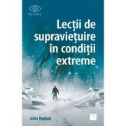 Lecții de supraviețuire în condiții extreme - John Hudson