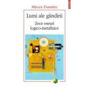 Lumi ale gândirii. Zece eseuri logico-metafizice - Mircea Dumitru