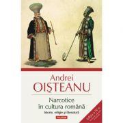 Narcotice în cultura română. Istorie, religie şi literatură - Andrei Oișteanu