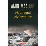 Naufragiul civilizațiilor - Amin Maalouf