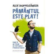 Pământul este plat! Cum să ne ferim de capcanele pseudoștiinței - Alex Doppelganger