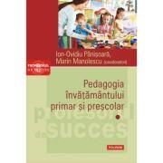 Pedagogia învățământului primar și preșcolar, volumul 1 - Ion-Ovidiu Pânișoară, Marin Manolescu