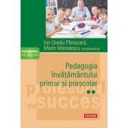 Pedagogia învățământului primar și preșcolar, volumul 2 - Ion-Ovidiu Pânișoară, Marin Manolescu