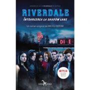 Riverdale. Intoarcerea la Shadow Lake, volumul 2 - Micol Ostow