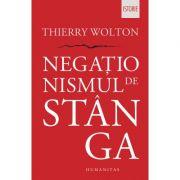 Negaționismul de stânga - Thierry Wolton