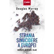 Strania sinucidere a Europei. Imigrație, Identitate, Islam - Douglas Murray