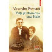 Viața și întoarcerea unui Halle - Alexandru Potcoavă
