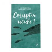 Coruptia ucide? - Oana Zamfirache