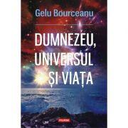 Dumnezeu, universul și viața - Gelu Bourceanu