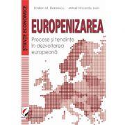 Europenizarea. Procese si tendinte in dezvoltarea europeana - Emilian M. Dobrescu