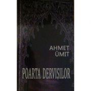 Poarta Dervisilor - Ahmet Umit