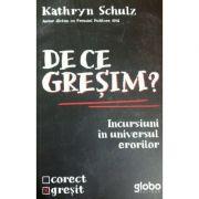 De ce gresim? Incursiuni in universul erorilor - Kathryn Schulz