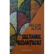 Sultanul bizantului - Selcuk Altun