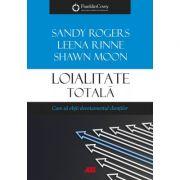 Loialitate totală. Cum să obții devotamentul clienților - Leena Rinne, Sandy Rogers