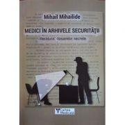 Medici in arhivele securitatii - Mihail Mihailide