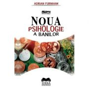 Noua psihologie a banilor - Adrian Furnham