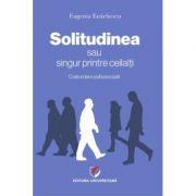 Solitudinea sau singur printre ceilalţi - Eugenia Enachescu