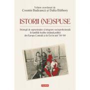 Istorii (ne)spuse. Strategii de supravieţuire şi integrare socioprofesională în familiile foştilor deţinuţi politici din Europa Centrală şi de Est în anii ´50-´60