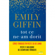 Tot ce ne-am dorit - Emily Giffin