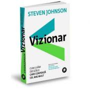 Vizionar - Cum luăm deciziile care contează cel mai mult - Steven Johnson