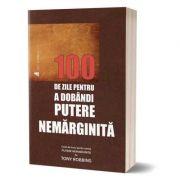 100 de zile pentru a dobandi putere nemarginita. Caiet de lucru - Tony Robbins