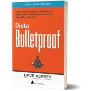 Dieta bulletproof. Pierde pana la jumatate de kilogram pe zi, recupereaza-ti energia si concentrarea si imbunatateste-ti viata - Dave Asprey