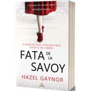 Fata de la Savoy - Hazel Gaynor