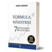 Formula maiestriei. 7 pasi de la ucenic la Maestru - Andy Szekely