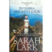 In umbra arborelui Kauri. Volumul 2 din trilogia KAURI