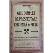 Ghid complet de prospectare eficienta a pietei - Bob Burg
