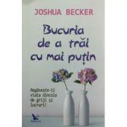 Bucuria de a trăi cu mai puțin - Joshua Becker