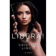 Liberă! - Cristina Lincu