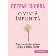 O viață împlinită. Cum să exploatezi puterea infinită a coincidențelor - Deepak Chopra