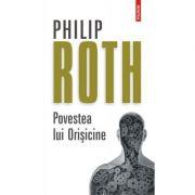 Povestea lui Orișicine - Philip Roth