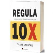 Regula 10X: Singura diferenta dintre succes si esec - Grant Cardone