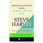 Poarta-te ca un om de succes, gandeste ca un om de succes - Steve Harvey