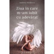 Ziua in care m-am iubit cu adevarat - Andreea Savulescu