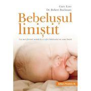 Bebelușul liniștit. Cea mai eficientă metodă de a-i oferi bebelușului un somn liniștit - Gary Ezzo