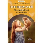 Copiii Hipersensibili. Mesagerii iubitori ai universului - Antje Gertrud Hofmann