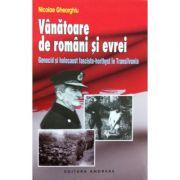 Vanatoare de romani si evrei - Nicolae Gheorghiu