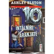 10 intalniri aranjate - Ashley Elston