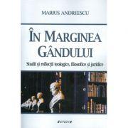 In marginea gandului. Studii sireflectii teologice, filosofice si juridice - Marius Andreescu