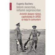 Istorii nescrise, infamii neprescrise - Eugeniu Bucheru