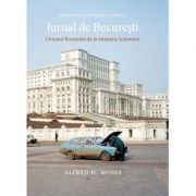Jurnal de București. Drumul României de la întuneric la lumină - Alfred H. Moses
