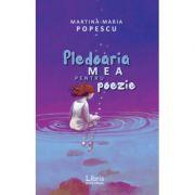 Pledoaria mea pentru poezie - Martina-Maria Popescu