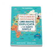 Prizonierii geografiei. Lumea noastra explicata in 12 harti simple