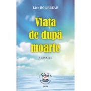 Viata de dupa moarte - Lise Bourbeau