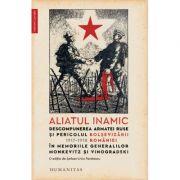 Aliatul inamic. Descompunerea armatei ruse și pericolul bolșevizării României, 1917–1918 - Aleksandr N. Vinogradski
